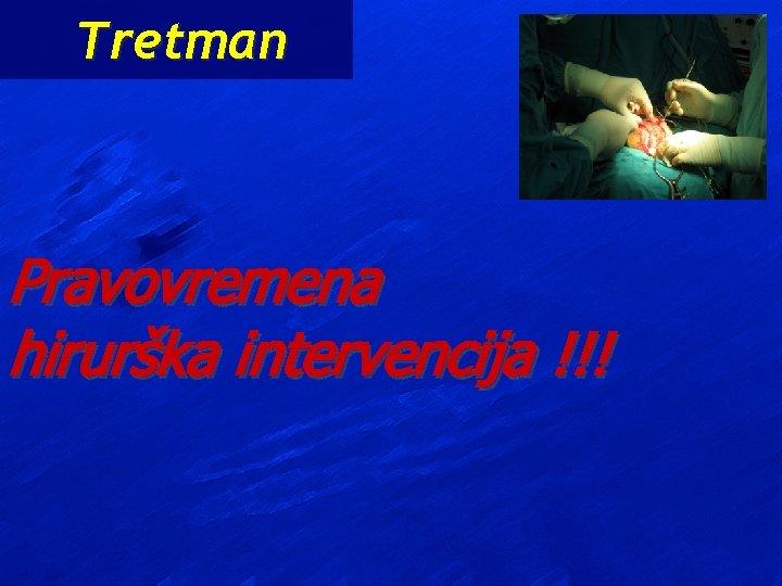 Tretman Pravovremena hirurška intervencija !!!