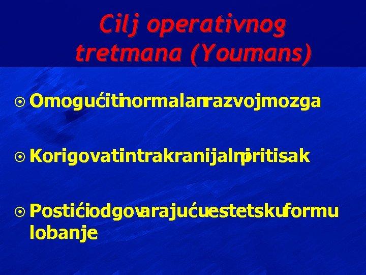 Cilj operativnog tretmana (Youmans) ¤ Omogućiti normalanrazvojmozga ¤ Korigovati intrakranijalni pritisak ¤ Postićiodgov arajućuestetskuformu