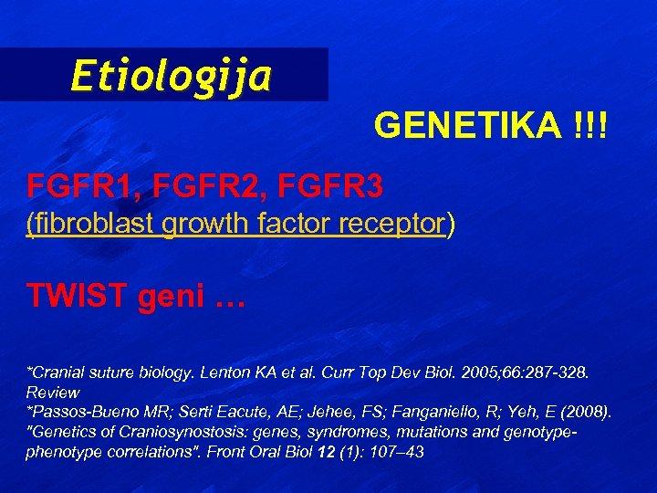 Etiologija GENETIKA !!! FGFR 1, FGFR 2, FGFR 3 (fibroblast growth factor receptor) TWIST