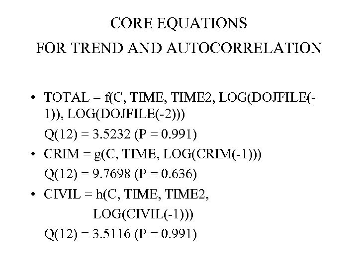 CORE EQUATIONS FOR TREND AUTOCORRELATION • TOTAL = f(C, TIME 2, LOG(DOJFILE(1)), LOG(DOJFILE(-2))) Q(12)