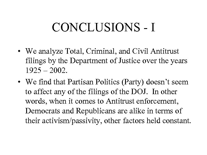 CONCLUSIONS - I • We analyze Total, Criminal, and Civil Antitrust filings by the
