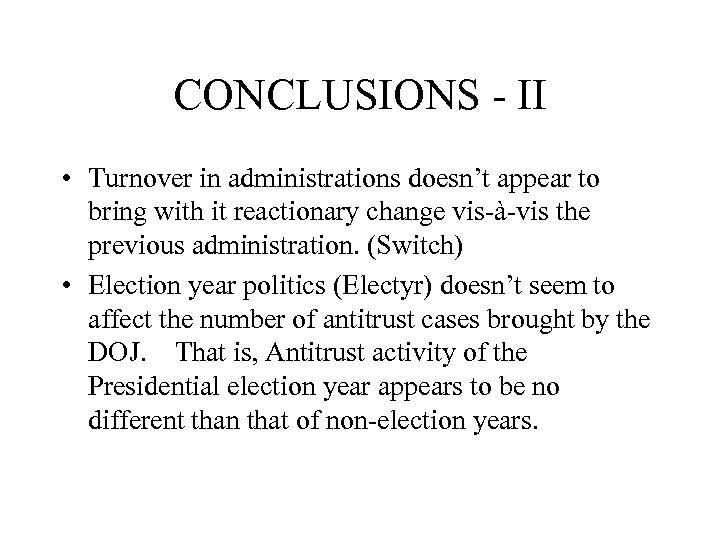 CONCLUSIONS - II • Turnover in administrations doesn't appear to bring with it reactionary