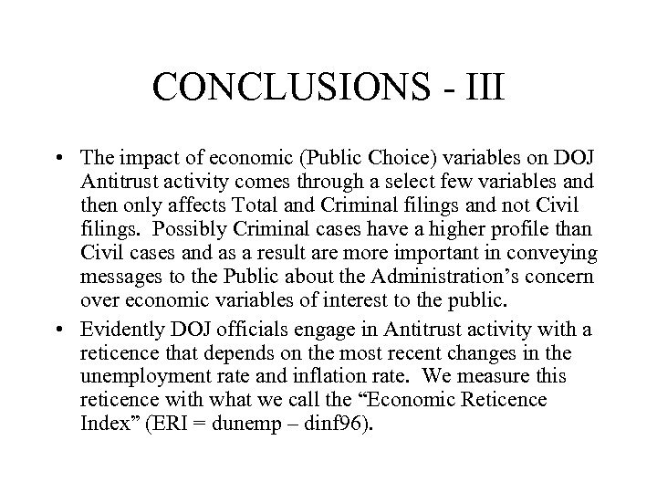 CONCLUSIONS - III • The impact of economic (Public Choice) variables on DOJ Antitrust