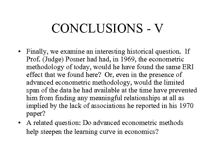 CONCLUSIONS - V • Finally, we examine an interesting historical question. If Prof. (Judge)