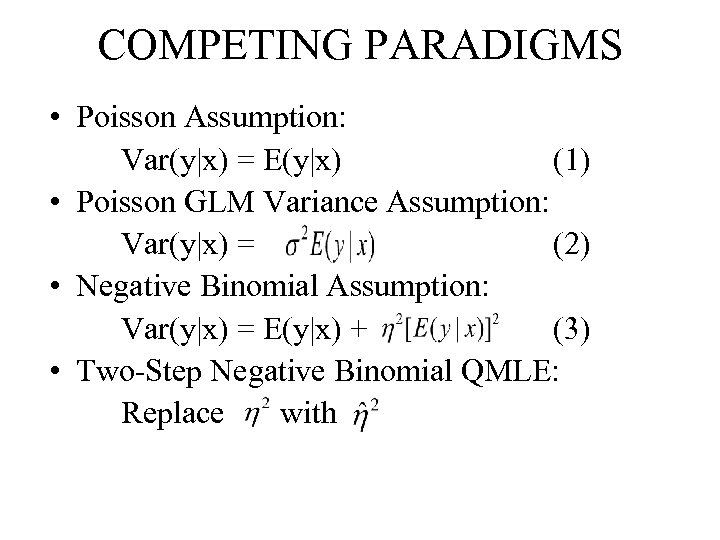 COMPETING PARADIGMS • Poisson Assumption: Var(y|x) = E(y|x) (1) • Poisson GLM Variance Assumption:
