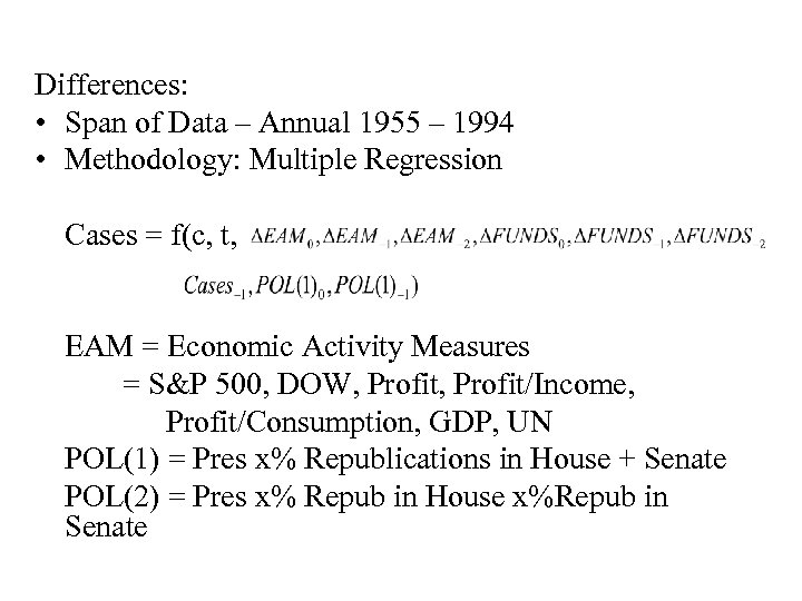 Differences: • Span of Data – Annual 1955 – 1994 • Methodology: Multiple Regression