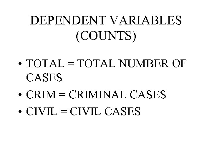 DEPENDENT VARIABLES (COUNTS) • TOTAL = TOTAL NUMBER OF CASES • CRIM = CRIMINAL
