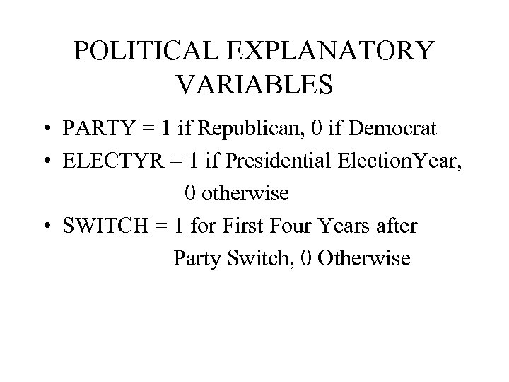 POLITICAL EXPLANATORY VARIABLES • PARTY = 1 if Republican, 0 if Democrat • ELECTYR