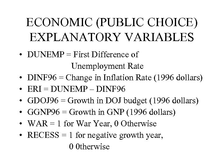 ECONOMIC (PUBLIC CHOICE) EXPLANATORY VARIABLES • DUNEMP = First Difference of Unemployment Rate •
