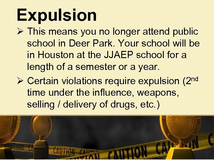 Expulsion Ø This means you no longer attend public school in Deer Park. Your