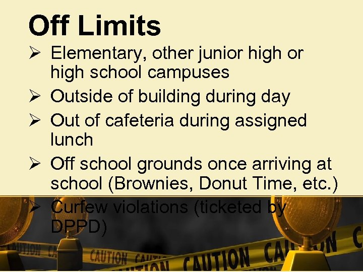 Off Limits Ø Elementary, other junior high school campuses Ø Outside of building during