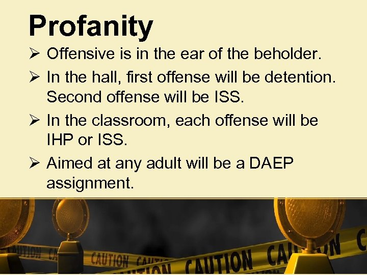 Profanity Ø Offensive is in the ear of the beholder. Ø In the hall,