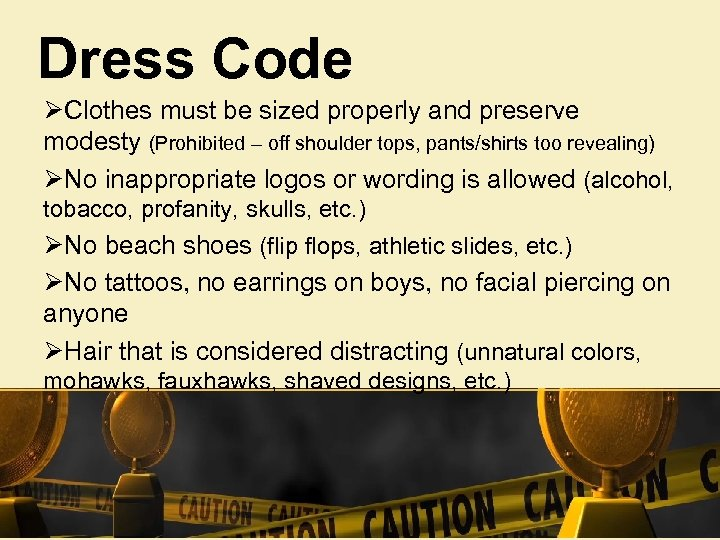 Dress Code ØClothes must be sized properly and preserve modesty (Prohibited – off shoulder