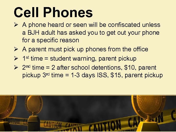 Cell Phones Ø A phone heard or seen will be confiscated unless a BJH