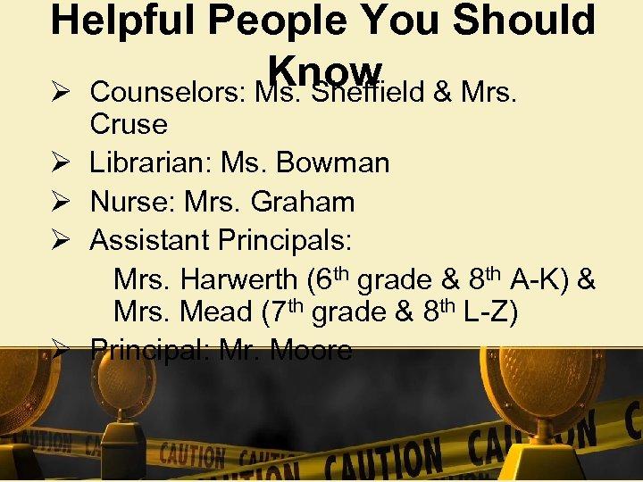 Helpful People You Should Know & Mrs. Ø Counselors: Ms. Sheffield Ø Ø Cruse