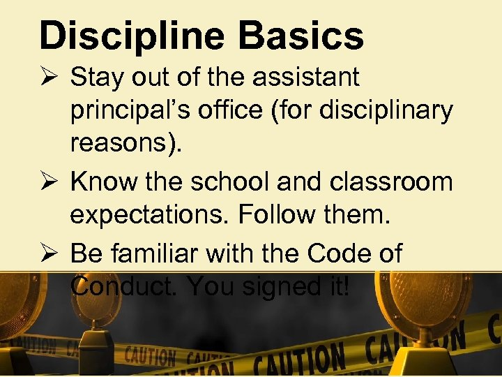 Discipline Basics Ø Stay out of the assistant principal's office (for disciplinary reasons). Ø