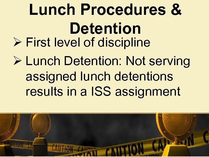 Lunch Procedures & Detention Ø First level of discipline Ø Lunch Detention: Not serving