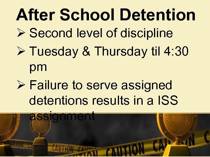 After School Detention Ø Second level of discipline Ø Tuesday & Thursday til 4:
