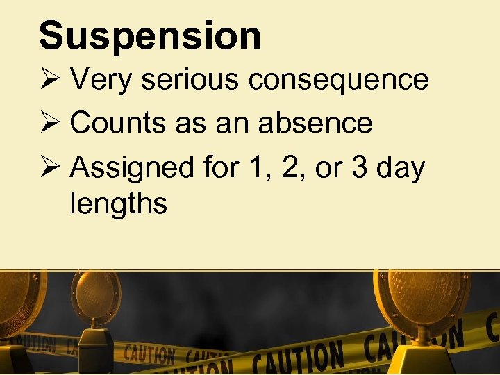 Suspension Ø Very serious consequence Ø Counts as an absence Ø Assigned for 1,