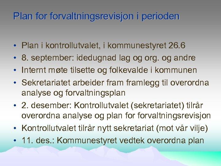 Plan forvaltningsrevisjon i perioden • • Plan i kontrollutvalet, i kommunestyret 26. 6 8.