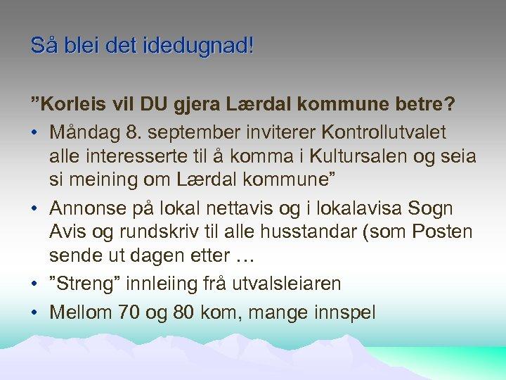 """Så blei det idedugnad! """"Korleis vil DU gjera Lærdal kommune betre? • Måndag 8."""