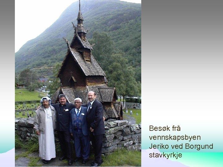Besøk frå vennskapsbyen Jeriko ved Borgund stavkyrkje