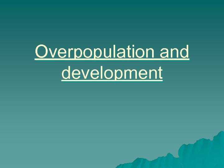 Overpopulation and development
