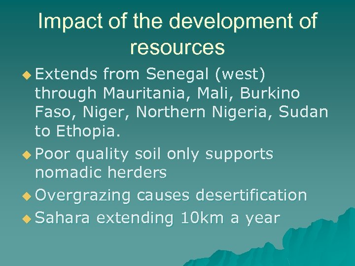 Impact of the development of resources u Extends from Senegal (west) through Mauritania, Mali,