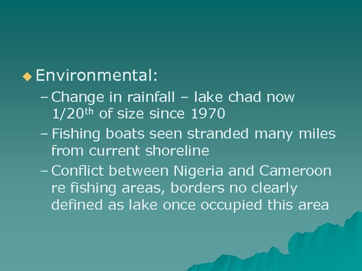 u Environmental: – Change in rainfall – lake chad now 1/20 th of size