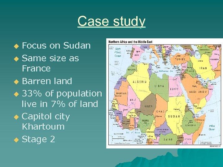 Case study Focus on Sudan u Same size as France u Barren land u