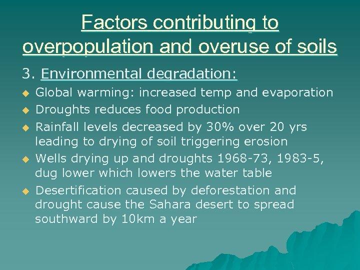 Factors contributing to overpopulation and overuse of soils 3. Environmental degradation: u u u