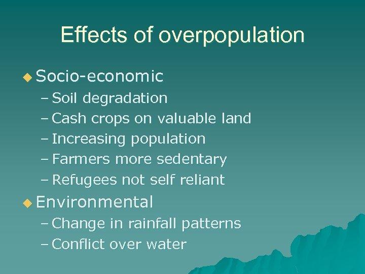 Effects of overpopulation u Socio-economic – Soil degradation – Cash crops on valuable land