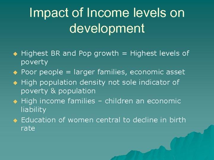 Impact of Income levels on development u u u Highest BR and Pop growth