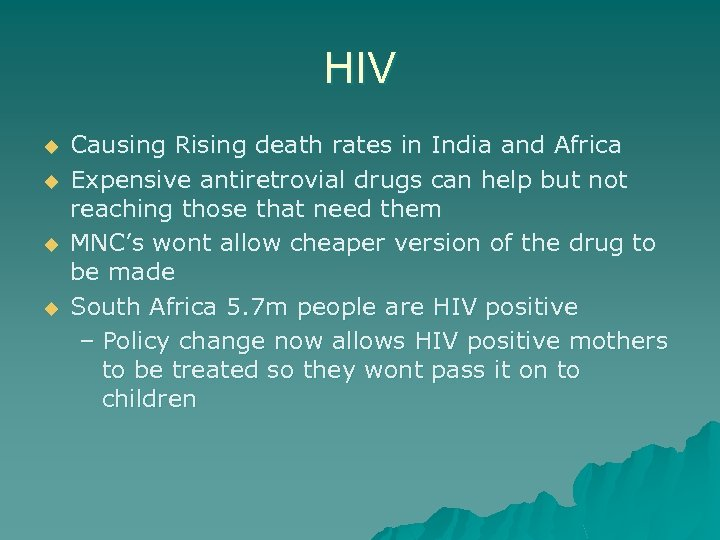HIV u u Causing Rising death rates in India and Africa Expensive antiretrovial drugs