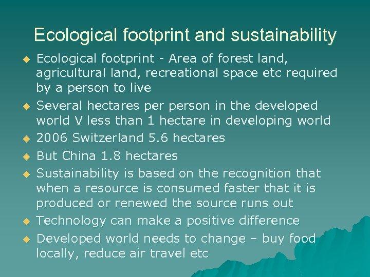 Ecological footprint and sustainability u u u u Ecological footprint - Area of forest