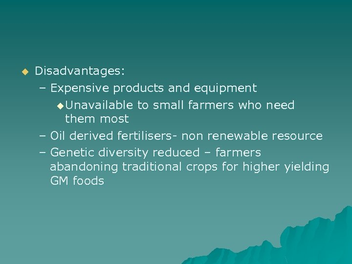 u Disadvantages: – Expensive products and equipment u Unavailable to small farmers who need