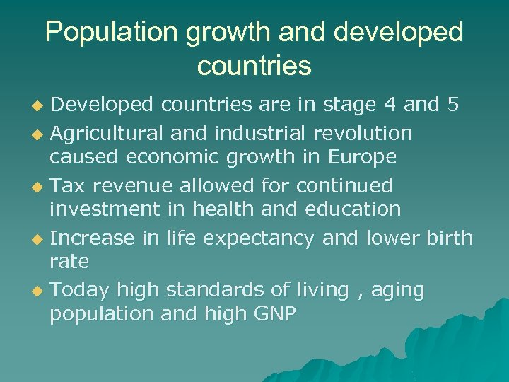 Population growth and developed countries Developed countries are in stage 4 and 5 u