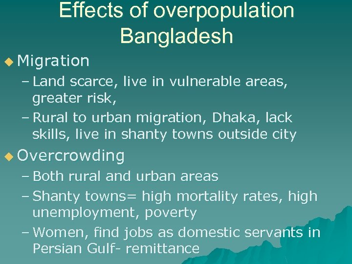Effects of overpopulation Bangladesh u Migration – Land scarce, live in vulnerable areas, greater