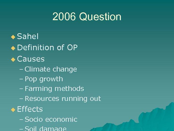 2006 Question u Sahel u Definition of OP u Causes – Climate change –