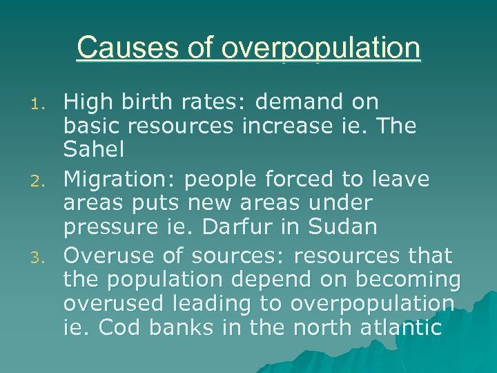 Causes of overpopulation 1. 2. 3. High birth rates: demand on basic resources increase