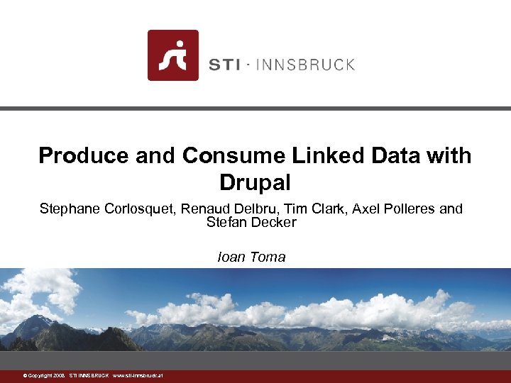 Produce and Consume Linked Data with Drupal Stephane Corlosquet, Renaud Delbru, Tim Clark, Axel