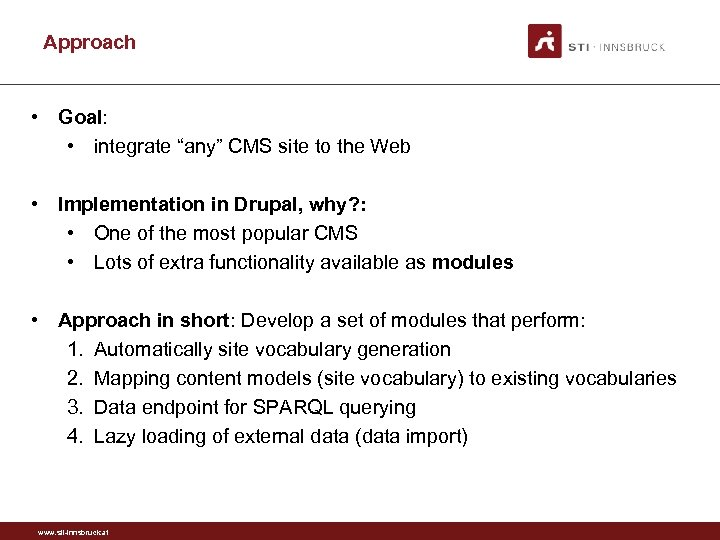 """Approach • Goal: • integrate """"any"""" CMS site to the Web • Implementation in"""