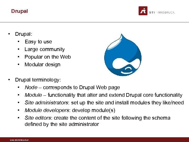 Drupal • Drupal: • Easy to use • Large community • Popular on the