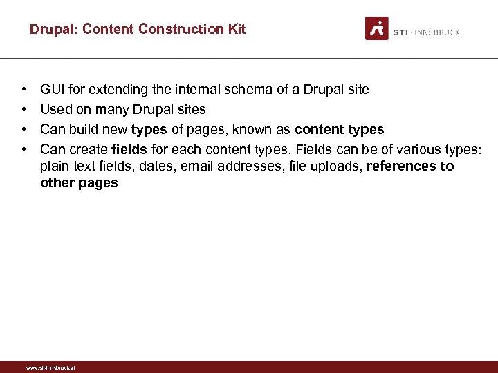 Drupal: Content Construction Kit • • GUI for extending the internal schema of a