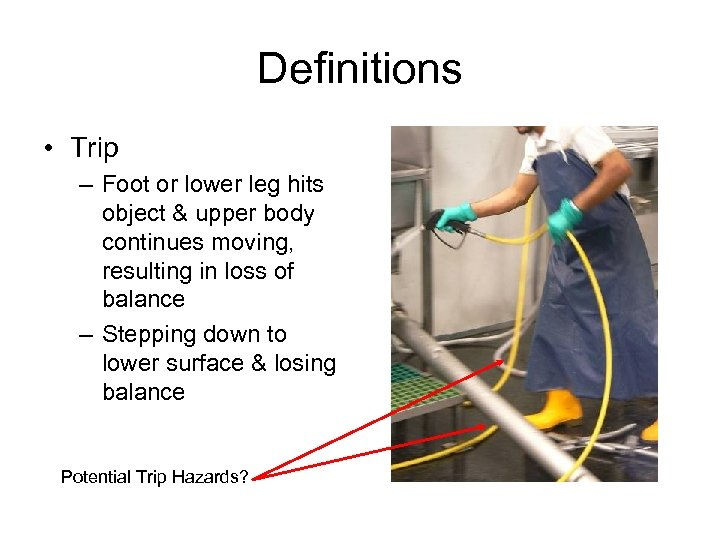 Definitions • Trip – Foot or lower leg hits object & upper body continues