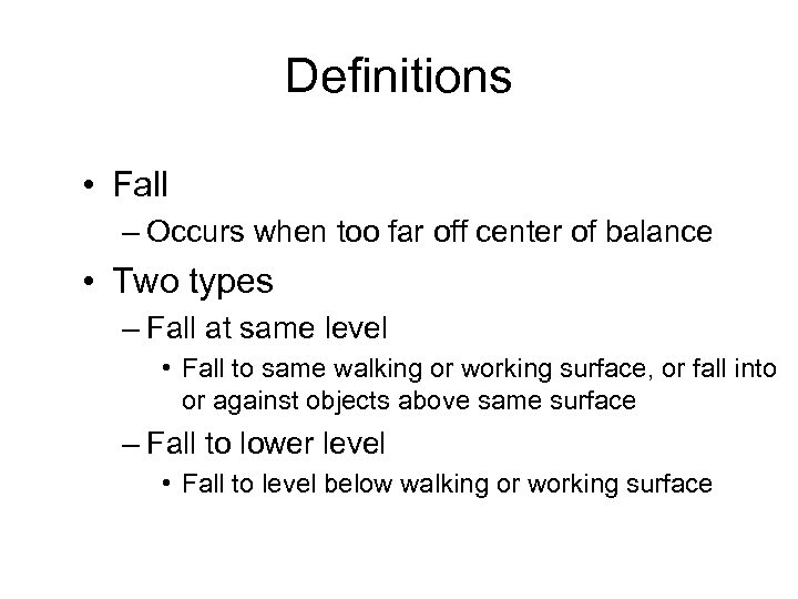 Definitions • Fall – Occurs when too far off center of balance • Two