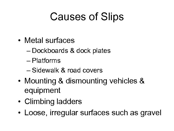 Causes of Slips • Metal surfaces – Dockboards & dock plates – Platforms –