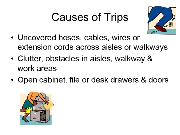 Causes of Trips • Uncovered hoses, cables, wires or extension cords across aisles or