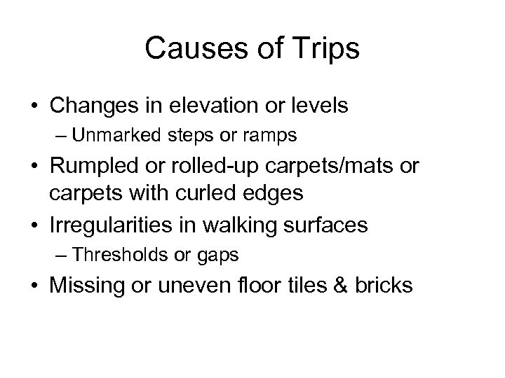 Causes of Trips • Changes in elevation or levels – Unmarked steps or ramps