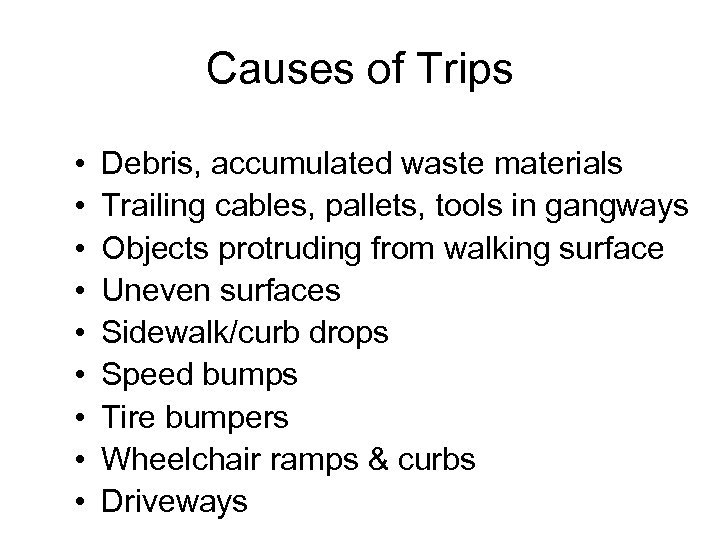Causes of Trips • • • Debris, accumulated waste materials Trailing cables, pallets, tools
